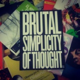 """""""Brutal Simplicity of Thought – How it Changed theWorld"""""""
